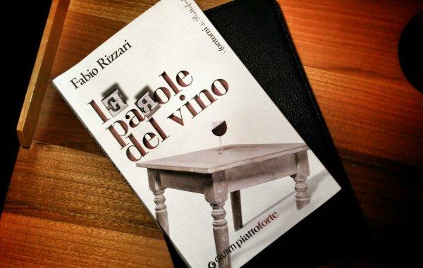 Le parole del vino di Fabio Rizzari dicono tutto quel che c'è da dire, e da non dire