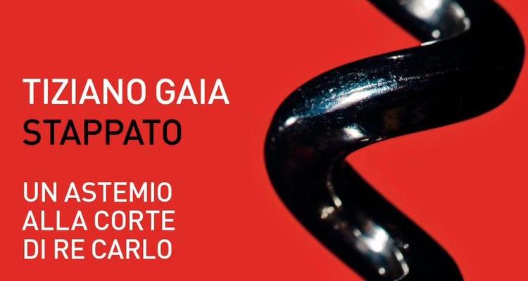 Il nuovo libro di Tiziano Gaia vale almeno tre bicchieri
