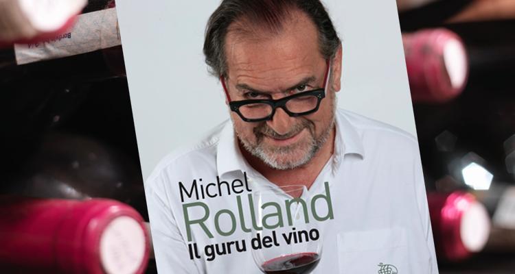 Michel Rolland, il guru del vino: il libro dell'enologo che ha diviso il mondo