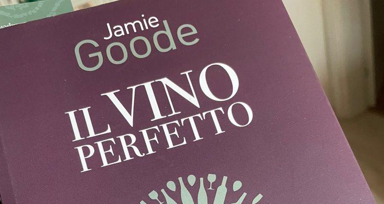 Il libro da comprare assolutamente: Il Vino Perfetto di Jamie Goode